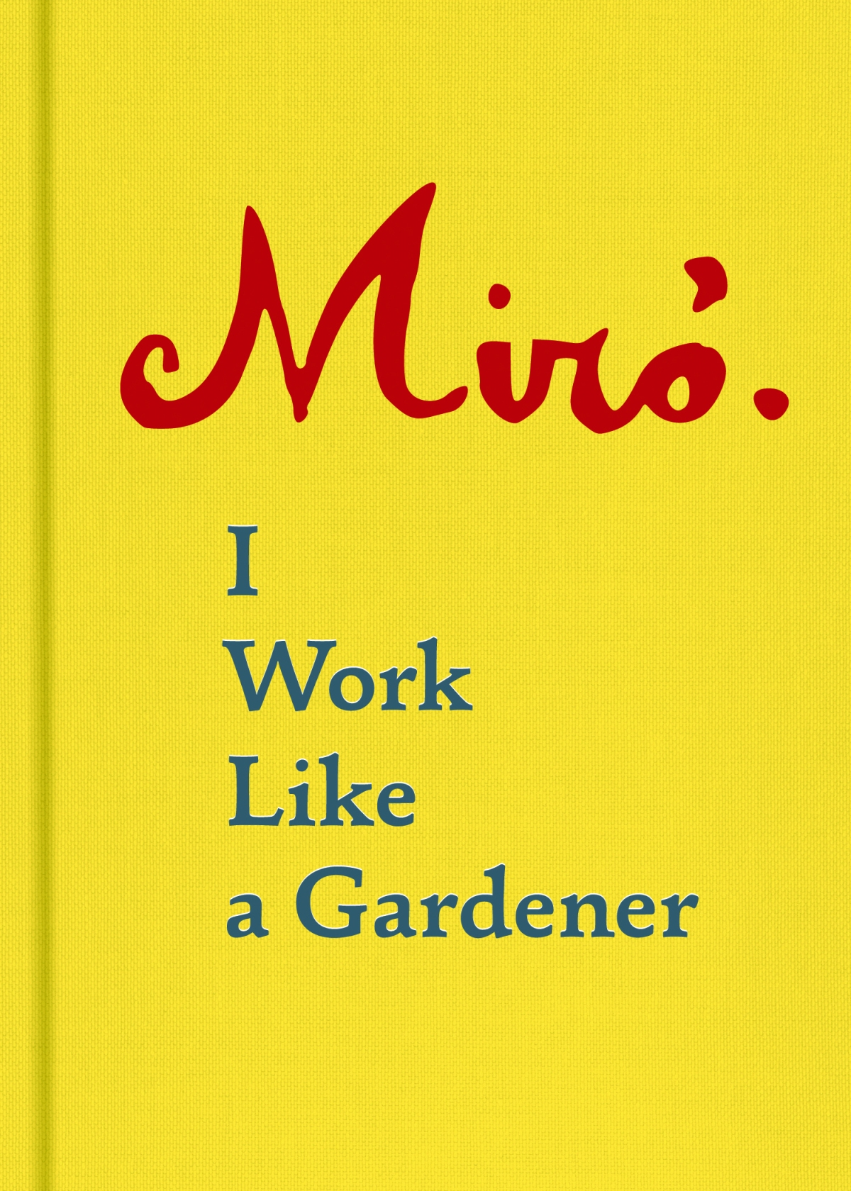I Work Like a Gardener: A New Translation of Joan Miró's Art Philosophy